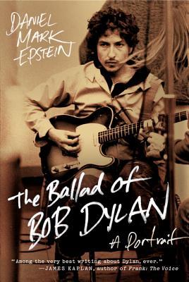The Ballad of Bob Dylan By Epstein, Daniel Mark